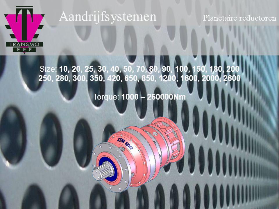 Aandrijfsystemen Planetaire reductoren Size: 10, 20, 25, 30, 40, 50, 70, 80, 90, 100, 150, 180, 200 250, 280, 300, 350, 420, 650, 850, 1200, 1600, 200