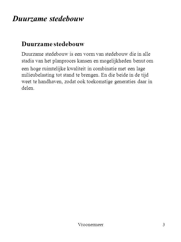 Vroonermeer3 Duurzame stedebouw Duurzame stedebouw is een vorm van stedebouw die in alle stadia van het planproces kansen en mogelijkheden benut om ee