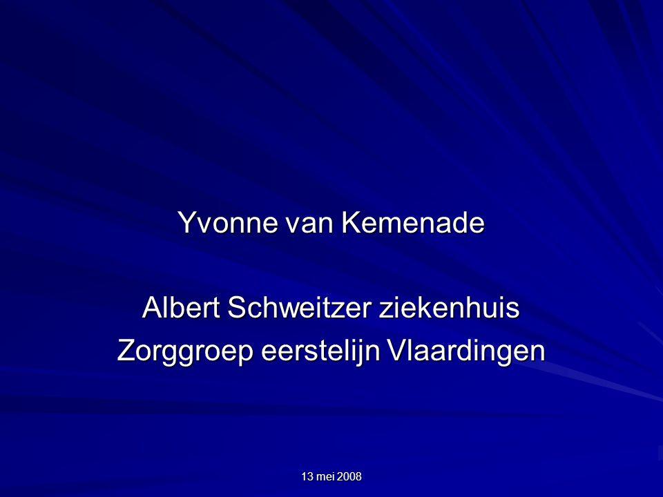13 mei 2008 Yvonne van Kemenade Albert Schweitzer ziekenhuis Zorggroep eerstelijn Vlaardingen