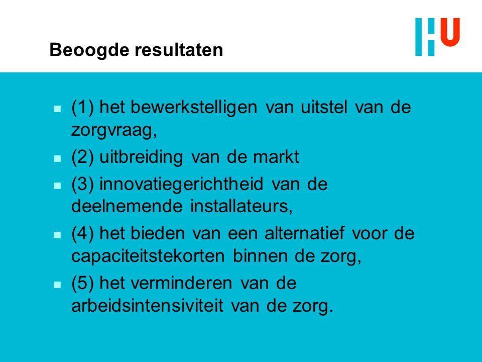 Beoogde resultaten n (1) het bewerkstelligen van uitstel van de zorgvraag, n (2) uitbreiding van de markt n (3) innovatiegerichtheid van de deelnemend