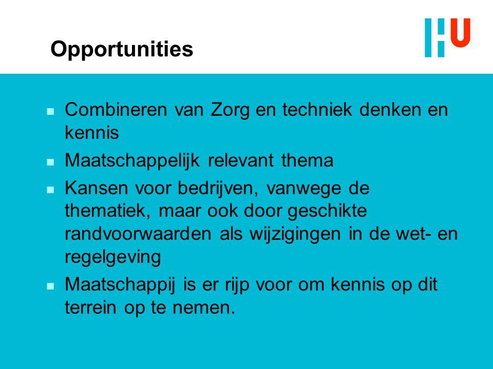 Opportunities n Combineren van Zorg en techniek denken en kennis n Maatschappelijk relevant thema n Kansen voor bedrijven, vanwege de thematiek, maar