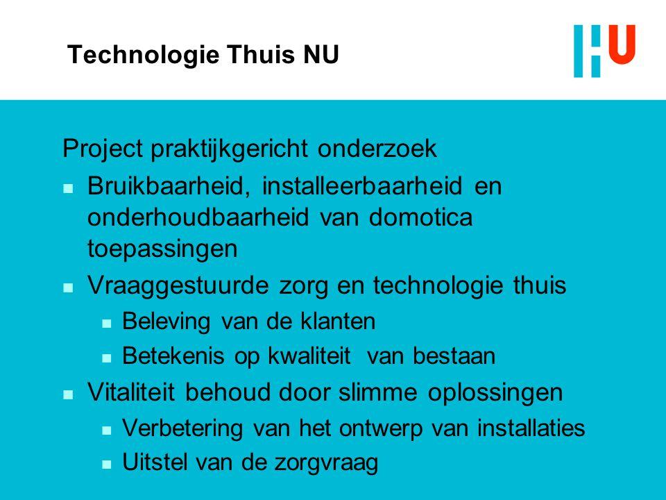 Technologie Thuis NU Project praktijkgericht onderzoek n Bruikbaarheid, installeerbaarheid en onderhoudbaarheid van domotica toepassingen n Vraaggestu