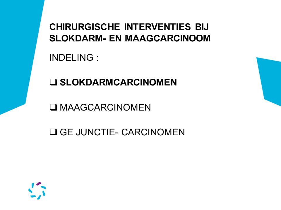 SLOKDARMCARCINOMEN Chirurgische behandeling Hoog-oesofageaal : via thoracotomie rechts, met anastomose in de hals; drie fase ingreep Mid-oesofageaal: via thoracotomie rechts, met anastomose in de thorax of hals; Laag-oesofageaal: transhiataal mediane laparotomie met pull through techniek tot cervicaal.