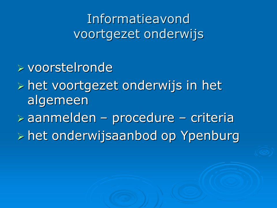 Informatieavond voortgezet onderwijs  voorstelronde  het voortgezet onderwijs in het algemeen  aanmelden – procedure – criteria  het onderwijsaanb