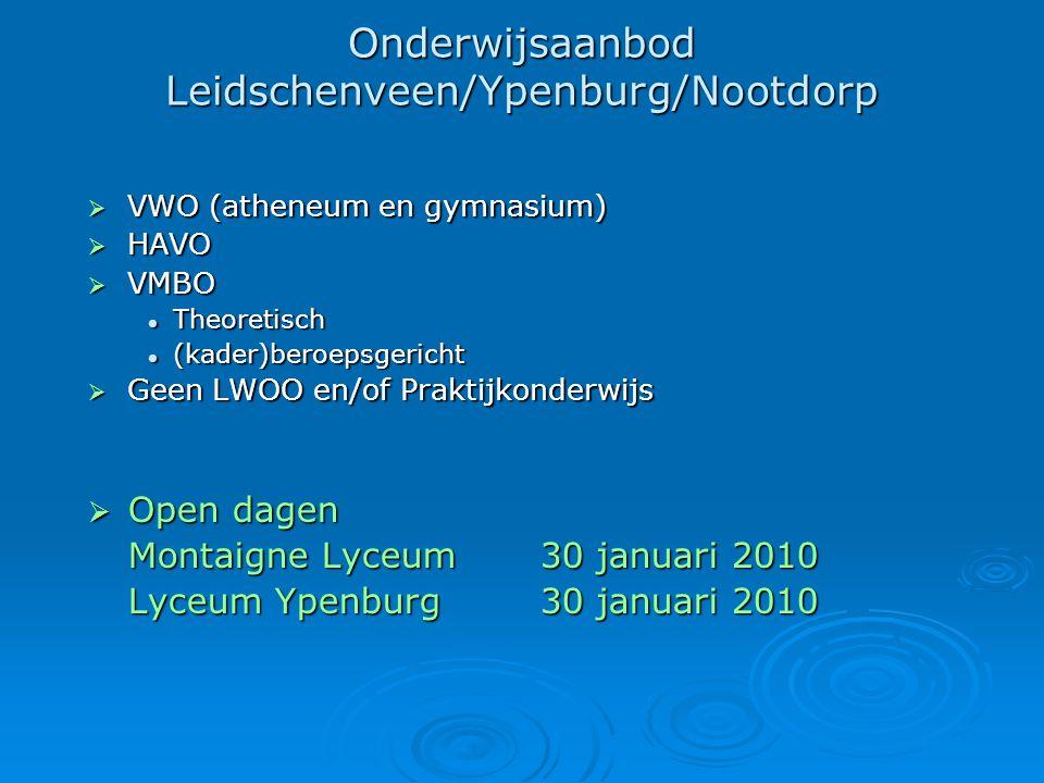 Onderwijsaanbod Leidschenveen/Ypenburg/Nootdorp  VWO (atheneum en gymnasium)  HAVO  VMBO Theoretisch Theoretisch (kader)beroepsgericht (kader)beroe