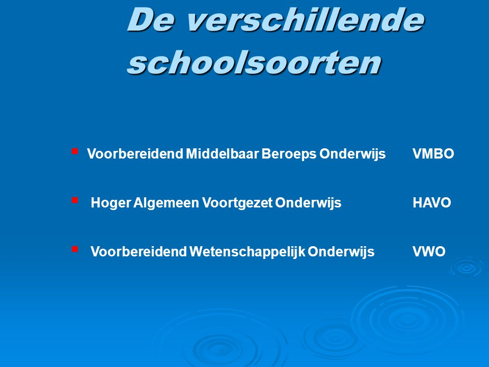 De verschillende schoolsoorten  Voorbereidend Middelbaar Beroeps OnderwijsVMBO  Hoger Algemeen Voortgezet OnderwijsHAVO  Voorbereidend Wetenschappe