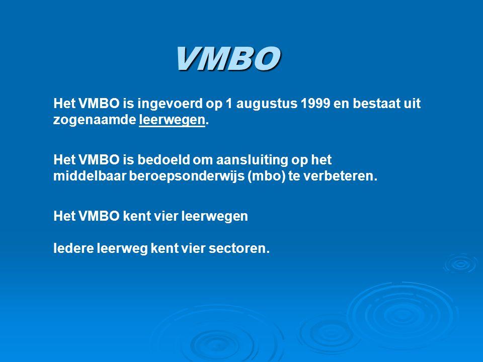 VMBO Het VMBO is ingevoerd op 1 augustus 1999 en bestaat uit zogenaamde leerwegen. Het VMBO is bedoeld om aansluiting op het middelbaar beroepsonderwi