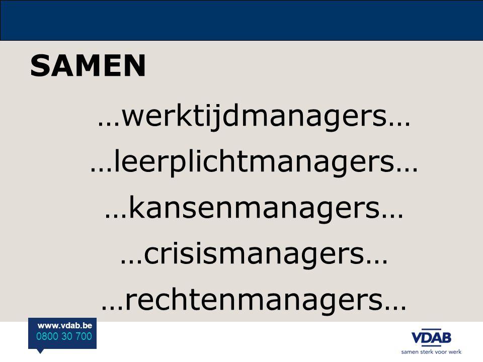 www.vdab.be 0800 30 700 SAMEN …werktijdmanagers… …leerplichtmanagers… …kansenmanagers… …crisismanagers… …rechtenmanagers…