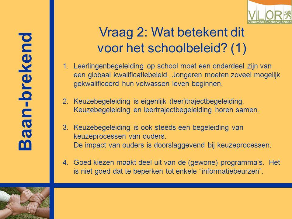1.Leerlingenbegeleiding op school moet een onderdeel zijn van een globaal kwalificatiebeleid. Jongeren moeten zoveel mogelijk gekwalificeerd hun volwa