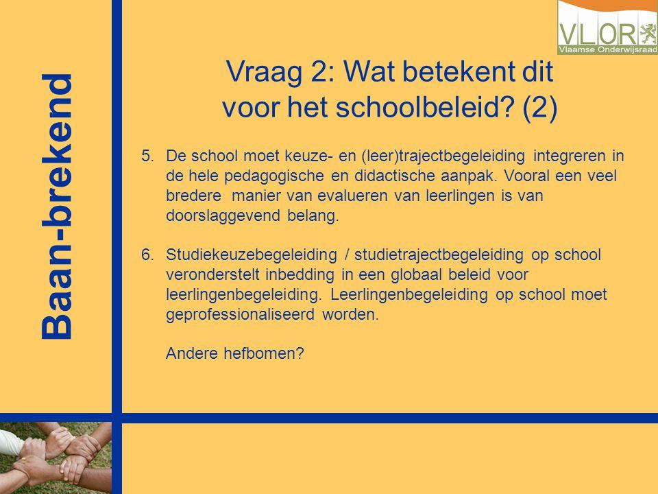 5.De school moet keuze- en (leer)trajectbegeleiding integreren in de hele pedagogische en didactische aanpak. Vooral een veel bredere manier van evalu