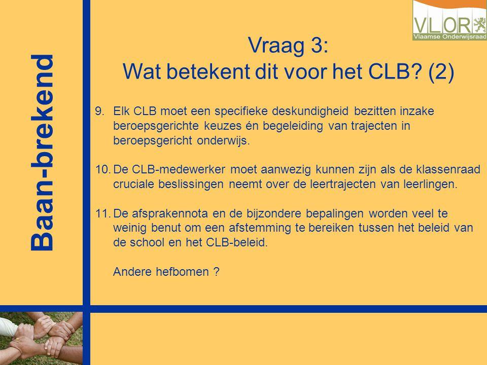 Vraag 3: Wat betekent dit voor het CLB? (2) 9.Elk CLB moet een specifieke deskundigheid bezitten inzake beroepsgerichte keuzes én begeleiding van traj