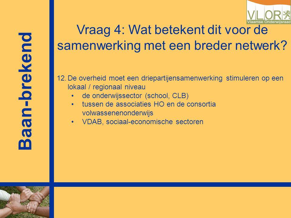 Vraag 4: Wat betekent dit voor de samenwerking met een breder netwerk? 12.De overheid moet een driepartijensamenwerking stimuleren op een lokaal / reg