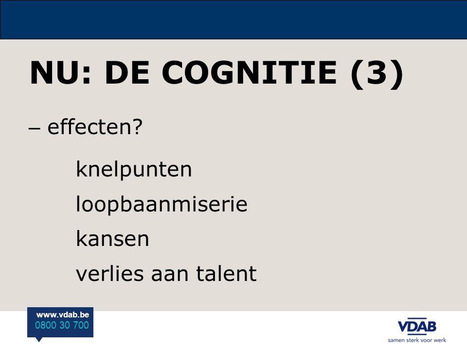 www.vdab.be 0800 30 700 NU: DE COGNITIE (3) – effecten? knelpunten loopbaanmiserie kansen verlies aan talent