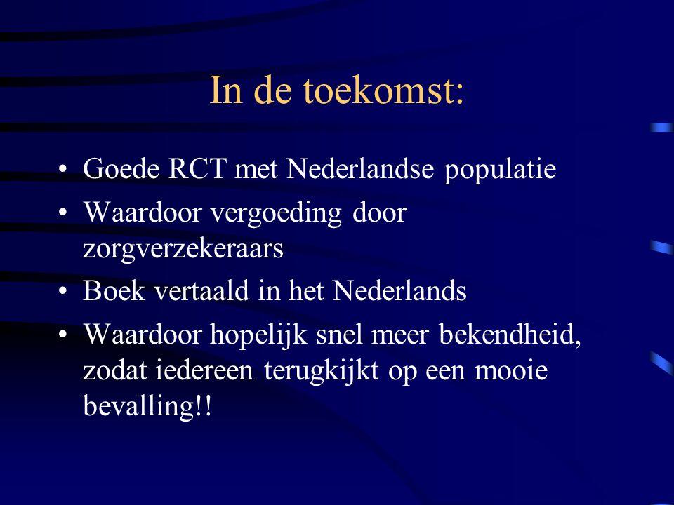 In de toekomst: Goede RCT met Nederlandse populatie Waardoor vergoeding door zorgverzekeraars Boek vertaald in het Nederlands Waardoor hopelijk snel meer bekendheid, zodat iedereen terugkijkt op een mooie bevalling!!