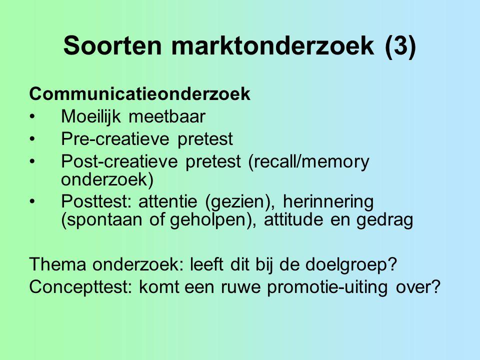 Soorten marktonderzoek (3) Communicatieonderzoek Moeilijk meetbaar Pre-creatieve pretest Post-creatieve pretest (recall/memory onderzoek) Posttest: at