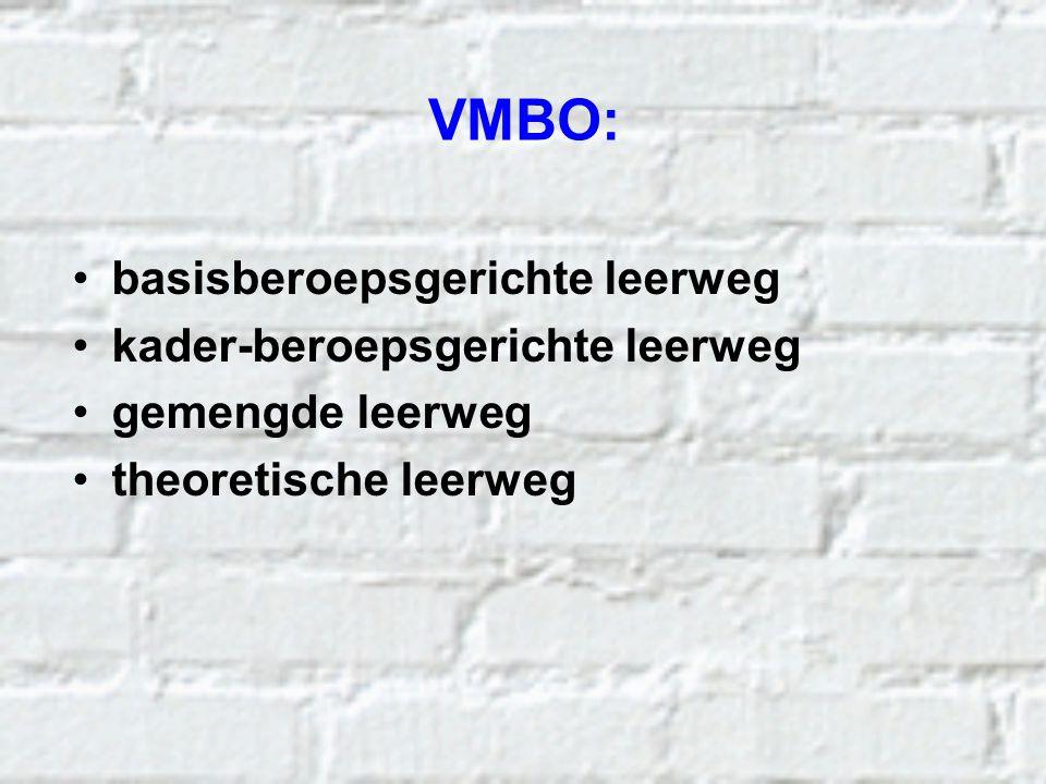 VMBO: basisberoepsgerichte leerweg kader-beroepsgerichte leerweg gemengde leerweg theoretische leerweg