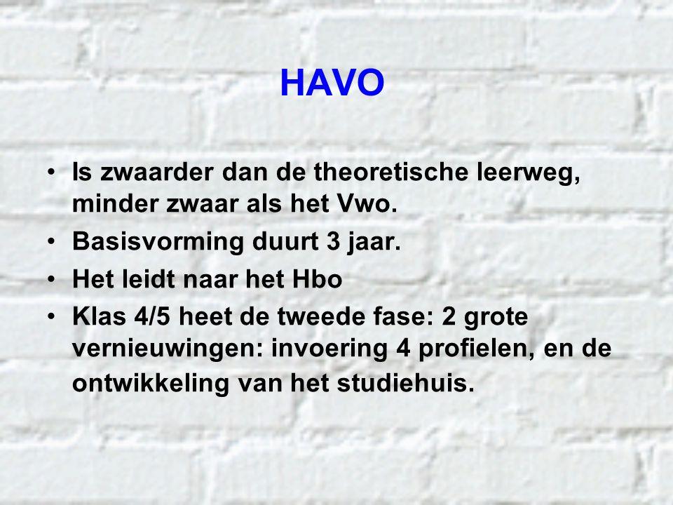 HAVO Is zwaarder dan de theoretische leerweg, minder zwaar als het Vwo. Basisvorming duurt 3 jaar. Het leidt naar het Hbo Klas 4/5 heet de tweede fase