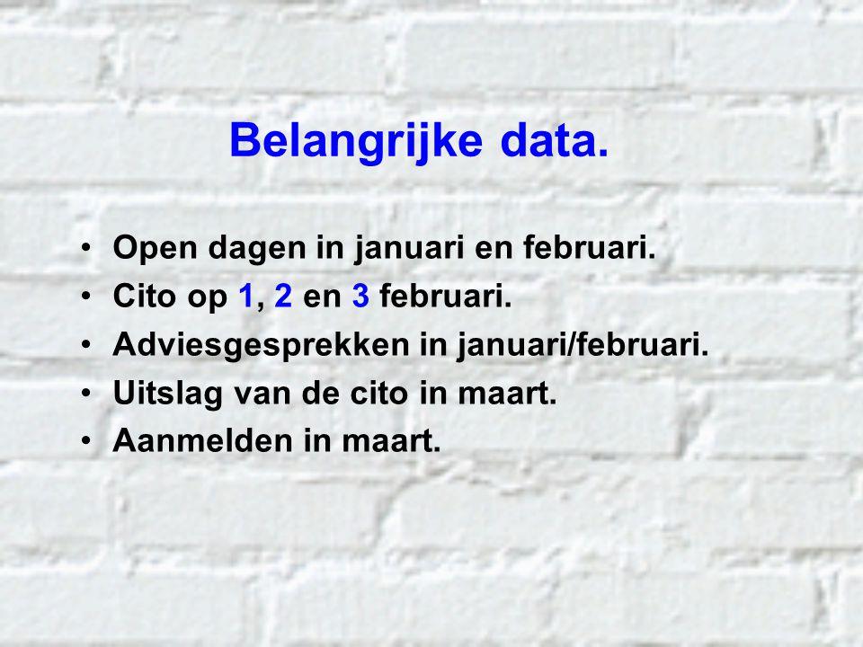 Belangrijke data. Open dagen in januari en februari. Cito op 1, 2 en 3 februari. Adviesgesprekken in januari/februari. Uitslag van de cito in maart. A