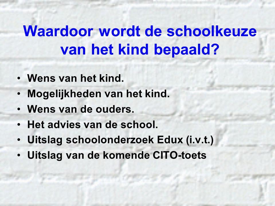 Waardoor wordt de schoolkeuze van het kind bepaald? Wens van het kind. Mogelijkheden van het kind. Wens van de ouders. Het advies van de school. Uitsl