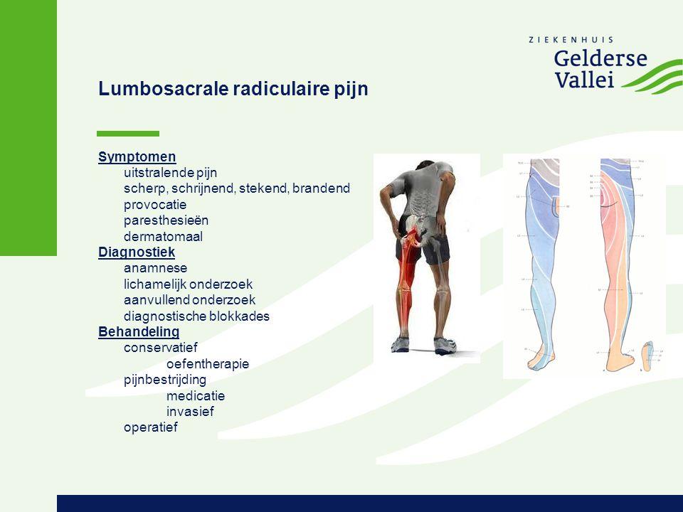 Lumbosacrale radiculaire pijn Symptomen uitstralende pijn scherp, schrijnend, stekend, brandend provocatie paresthesieën dermatomaal Diagnostiek anamn