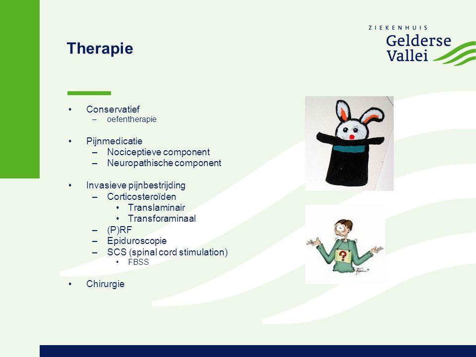 Therapie Conservatief –oefentherapie Pijnmedicatie –Nociceptieve component –Neuropathische component Invasieve pijnbestrijding –Corticosteroïden Trans