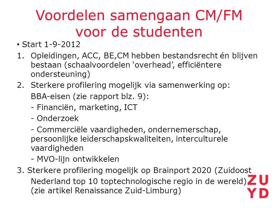 Voordelen samengaan CM/FM voor de studenten Start 1-9-2012 1.Opleidingen, ACC, BE,CM hebben bestandsrecht én blijven bestaan (schaalvoordelen 'overhead', efficiëntere ondersteuning) 2.Sterkere profilering mogelijk via samenwerking op: BBA-eisen (zie rapport blz.