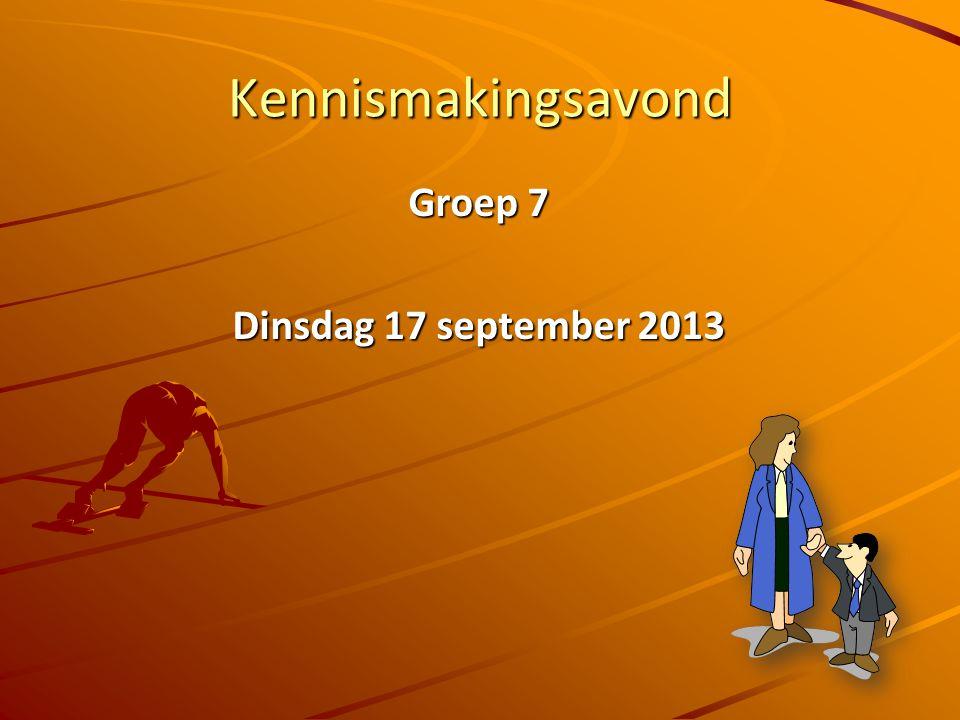 Kennismakingsavond Groep 7 Dinsdag 17 september 2013