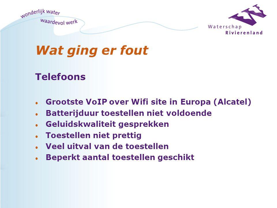 Wat ging er fout Telefoons l Grootste VoIP over Wifi site in Europa (Alcatel) l Batterijduur toestellen niet voldoende l Geluidskwaliteit gesprekken l