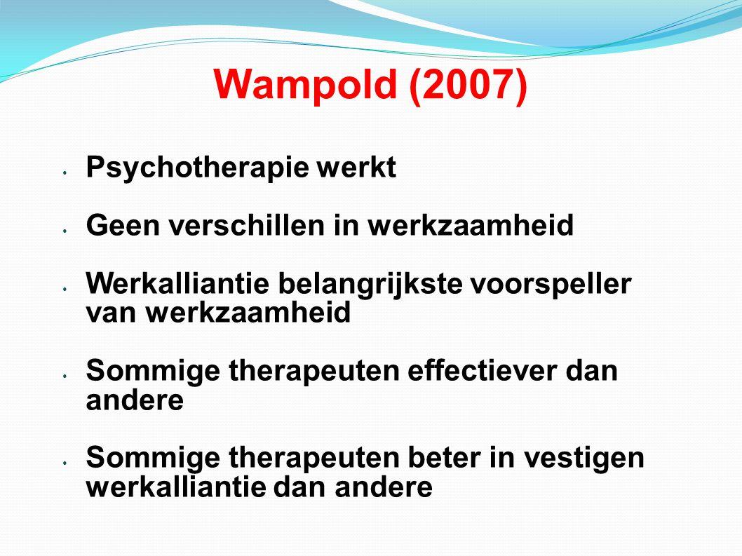 Wampold (2007) Psychotherapie werkt Geen verschillen in werkzaamheid Werkalliantie belangrijkste voorspeller van werkzaamheid Sommige therapeuten effectiever dan andere Sommige therapeuten beter in vestigen werkalliantie dan andere
