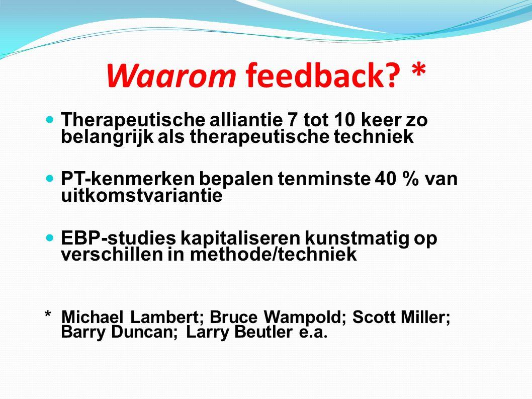 Waarom feedback? * Therapeutische alliantie 7 tot 10 keer zo belangrijk als therapeutische techniek PT-kenmerken bepalen tenminste 40 % van uitkomstva