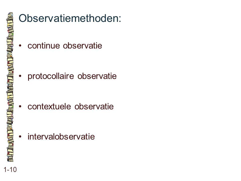 Observatiemethoden: 1-10 continue observatie protocollaire observatie contextuele observatie intervalobservatie