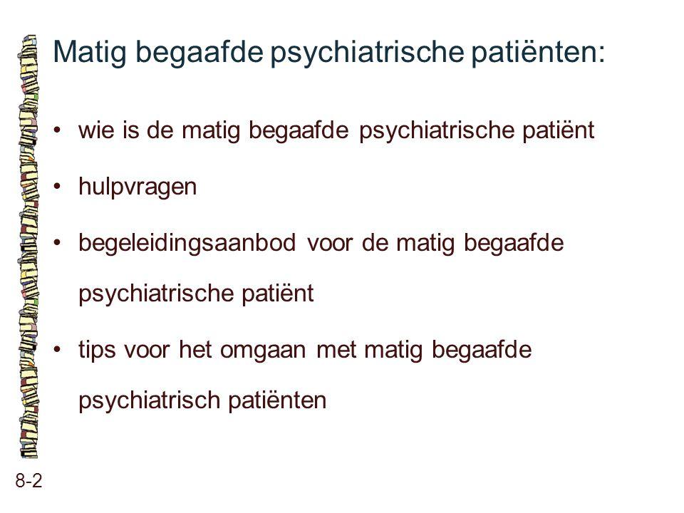 Matig begaafde psychiatrische patiënten: 8-2 wie is de matig begaafde psychiatrische patiënt hulpvragen begeleidingsaanbod voor de matig begaafde psyc