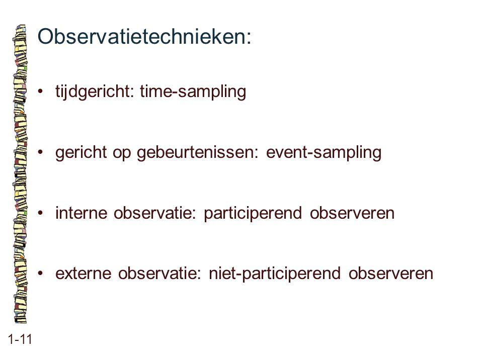 Observatietechnieken: 1-11 tijdgericht: time-sampling gericht op gebeurtenissen: event-sampling interne observatie: participerend observeren externe o