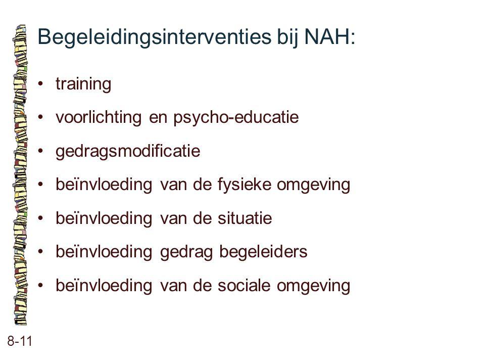 Begeleidingsinterventies bij NAH: 8-11 training voorlichting en psycho-educatie gedragsmodificatie beïnvloeding van de fysieke omgeving beïnvloeding v