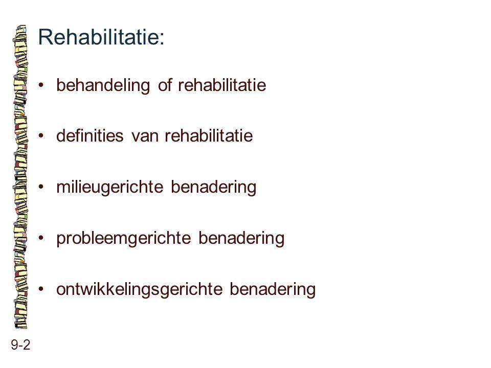 Rehabilitatie: 9-2 behandeling of rehabilitatie definities van rehabilitatie milieugerichte benadering probleemgerichte benadering ontwikkelingsgerich