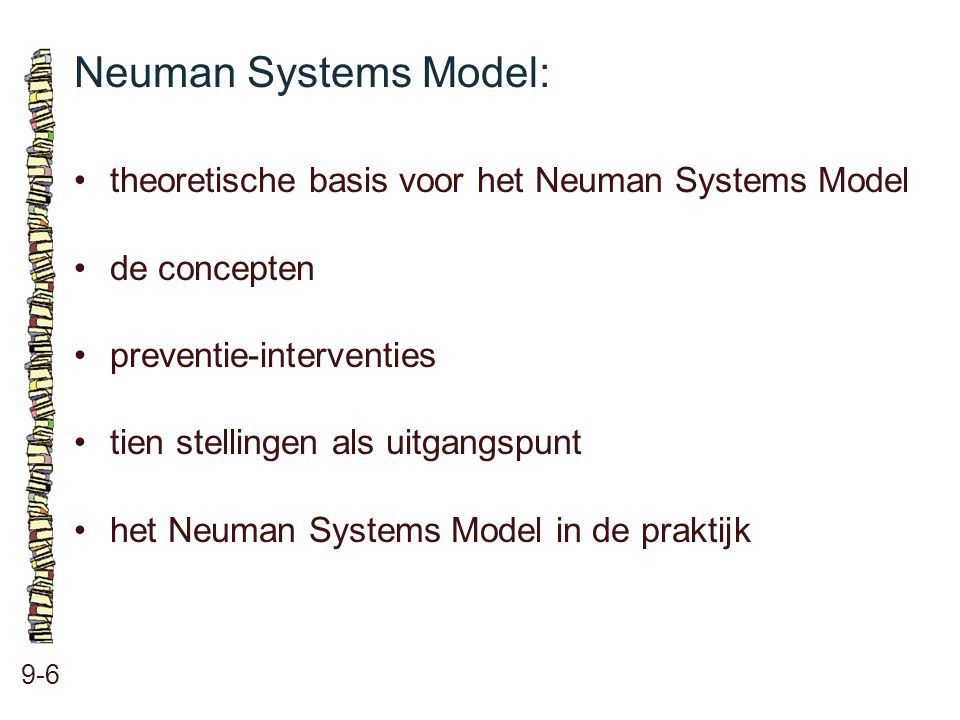 Neuman Systems Model: 9-6 theoretische basis voor het Neuman Systems Model de concepten preventie-interventies tien stellingen als uitgangspunt het Ne