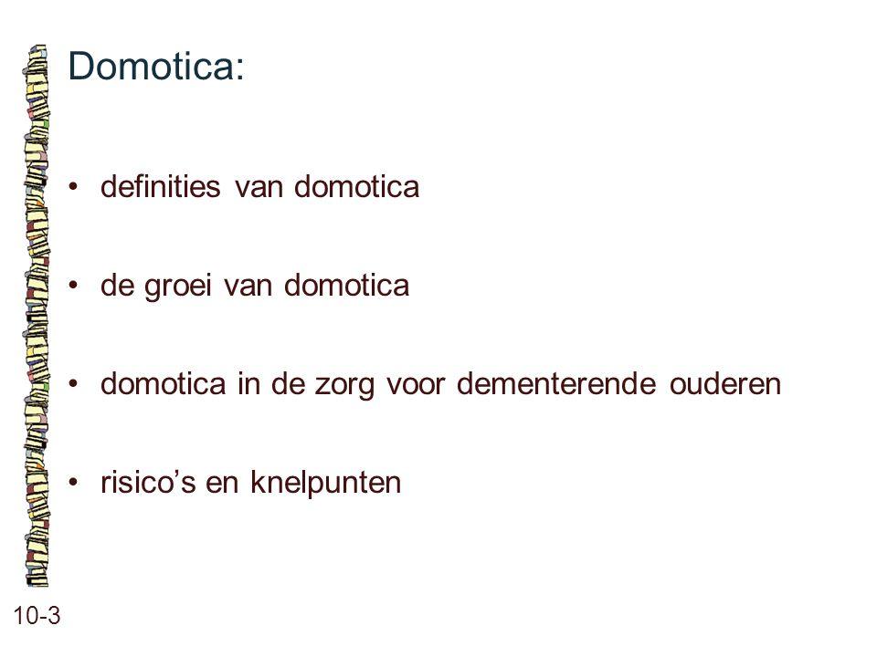 Domotica: 10-3 definities van domotica de groei van domotica domotica in de zorg voor dementerende ouderen risico's en knelpunten