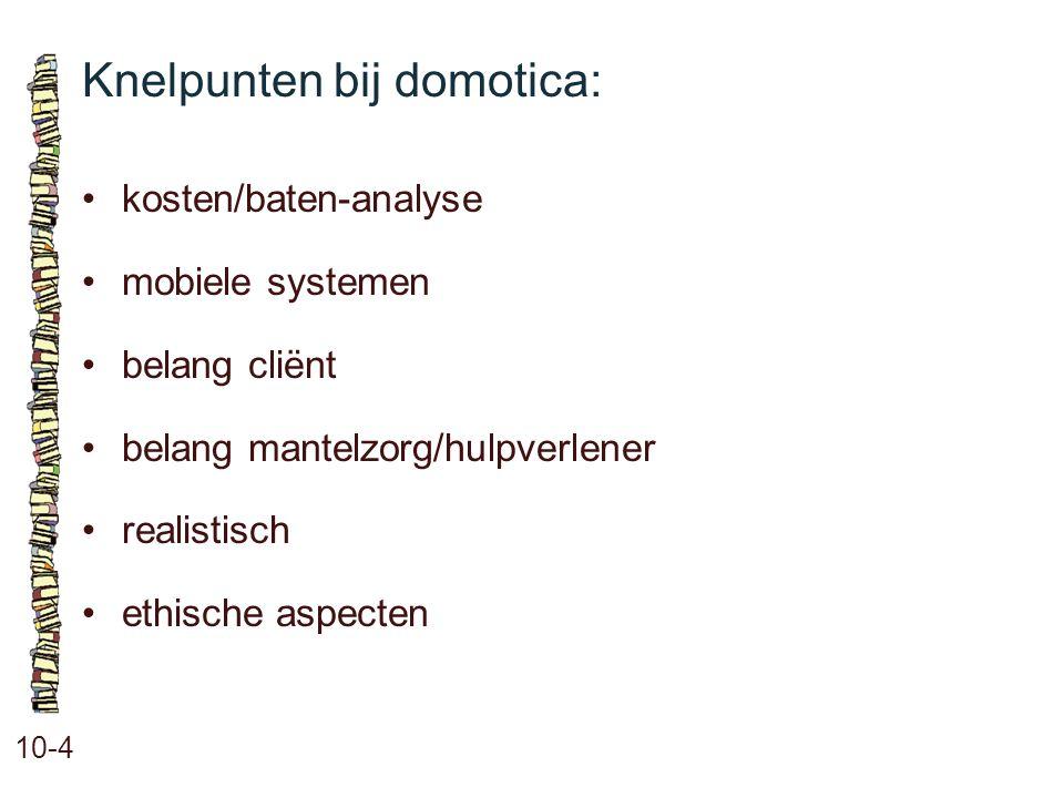 Knelpunten bij domotica: 10-4 kosten/baten-analyse mobiele systemen belang cliënt belang mantelzorg/hulpverlener realistisch ethische aspecten