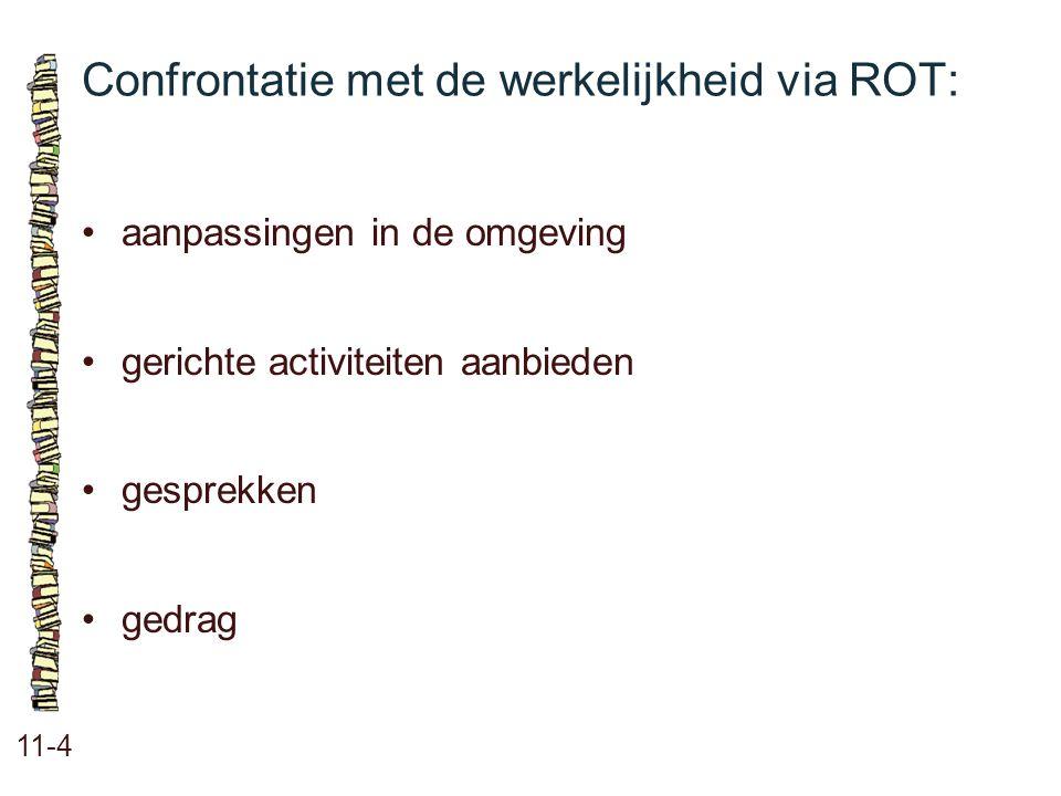 Confrontatie met de werkelijkheid via ROT: 11-4 aanpassingen in de omgeving gerichte activiteiten aanbieden gesprekken gedrag