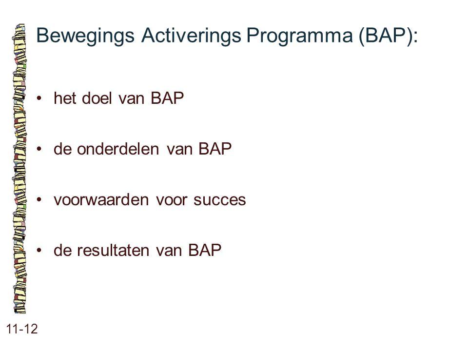 Bewegings Activerings Programma (BAP): 11-12 het doel van BAP de onderdelen van BAP voorwaarden voor succes de resultaten van BAP