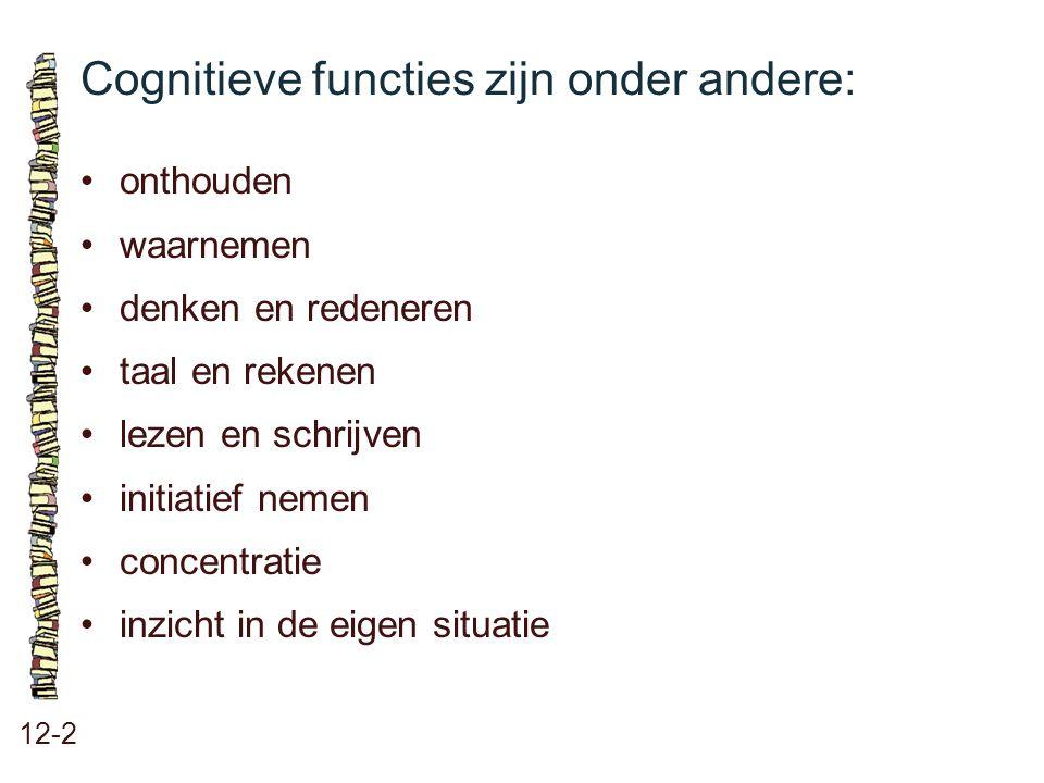 Cognitieve functies zijn onder andere: 12-2 onthouden waarnemen denken en redeneren taal en rekenen lezen en schrijven initiatief nemen concentratie i