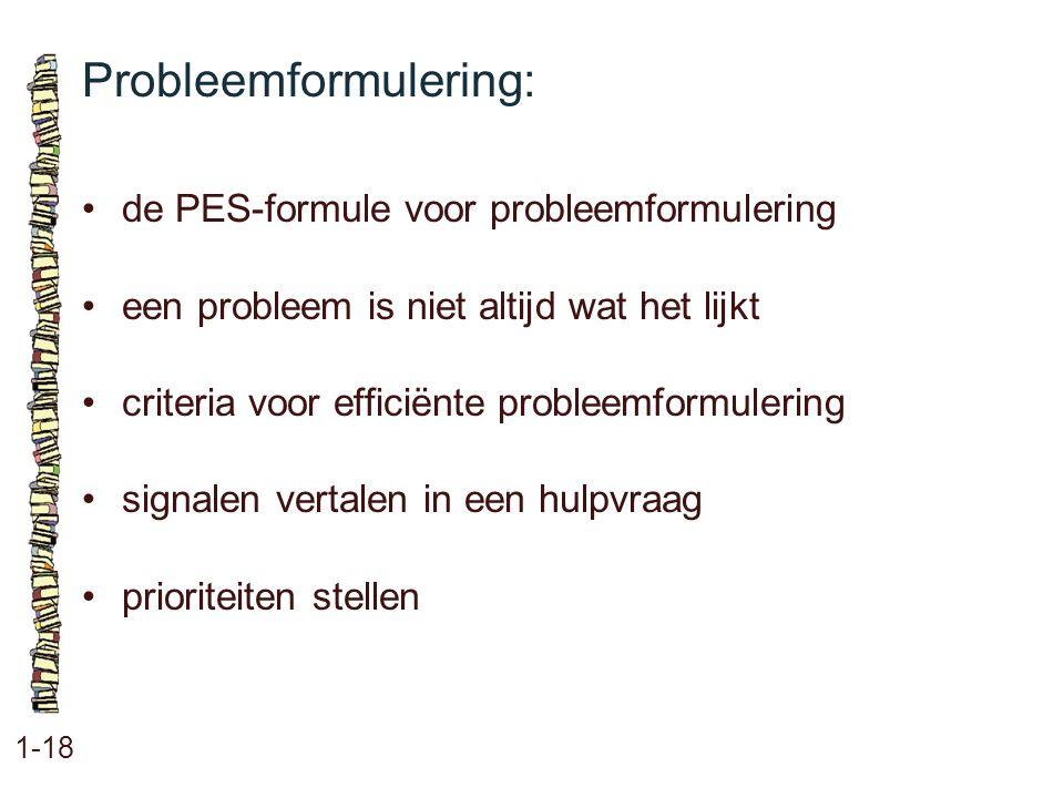 Probleemformulering: 1-18 de PES-formule voor probleemformulering een probleem is niet altijd wat het lijkt criteria voor efficiënte probleemformuleri