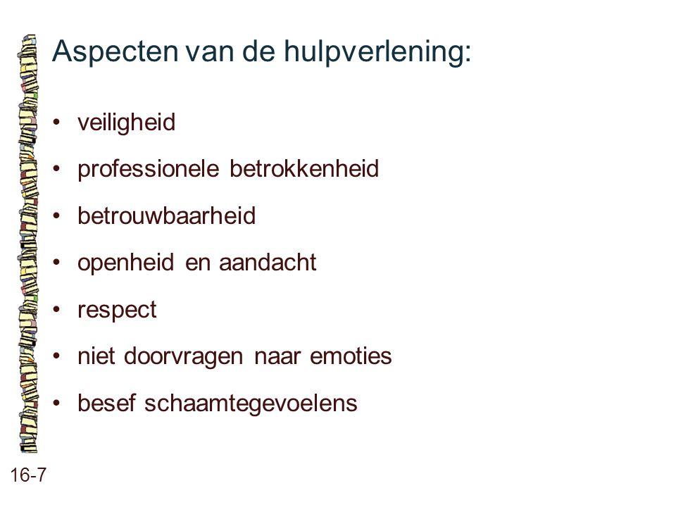Aspecten van de hulpverlening: 16-7 veiligheid professionele betrokkenheid betrouwbaarheid openheid en aandacht respect niet doorvragen naar emoties b