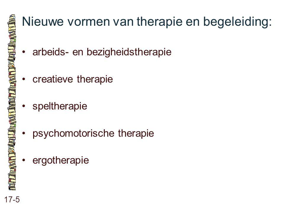 Nieuwe vormen van therapie en begeleiding: 17-5 arbeids- en bezigheidstherapie creatieve therapie speltherapie psychomotorische therapie ergotherapie