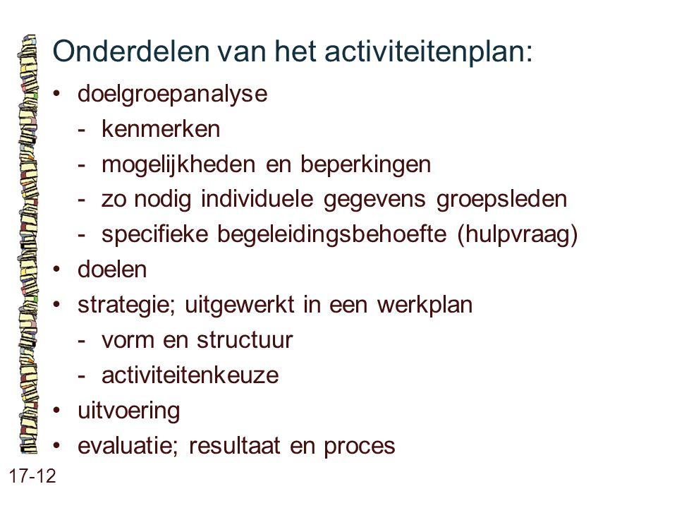 Onderdelen van het activiteitenplan: 17-12 doelgroepanalyse - kenmerken - mogelijkheden en beperkingen - zo nodig individuele gegevens groepsleden - s