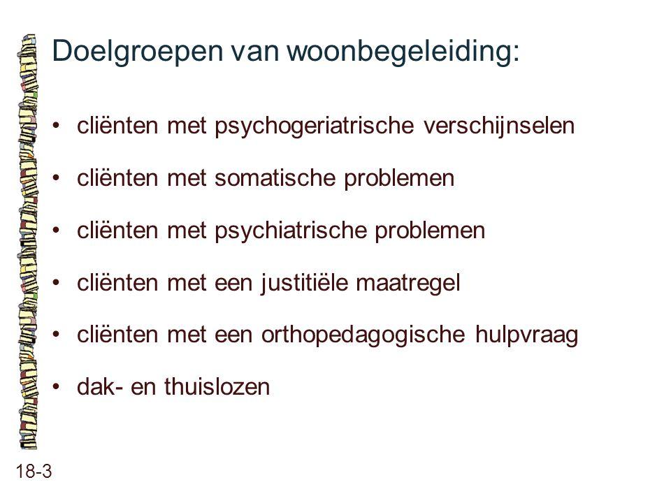 Doelgroepen van woonbegeleiding: 18-3 cliënten met psychogeriatrische verschijnselen cliënten met somatische problemen cliënten met psychiatrische pro