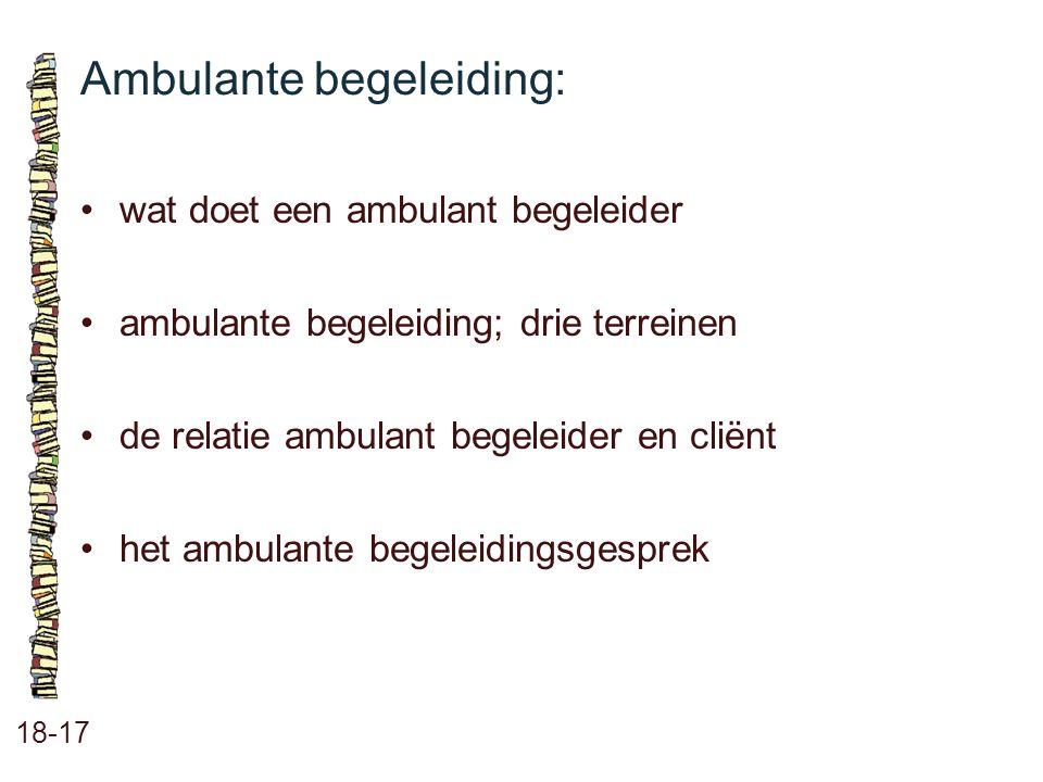 Ambulante begeleiding: 18-17 wat doet een ambulant begeleider ambulante begeleiding; drie terreinen de relatie ambulant begeleider en cliënt het ambul