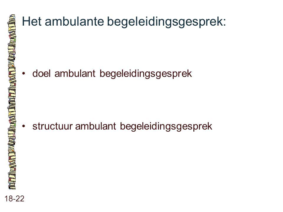 Het ambulante begeleidingsgesprek: 18-22 doel ambulant begeleidingsgesprek structuur ambulant begeleidingsgesprek