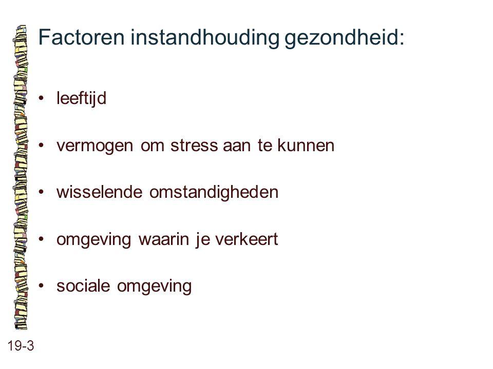 Factoren instandhouding gezondheid: 19-3 leeftijd vermogen om stress aan te kunnen wisselende omstandigheden omgeving waarin je verkeert sociale omgev