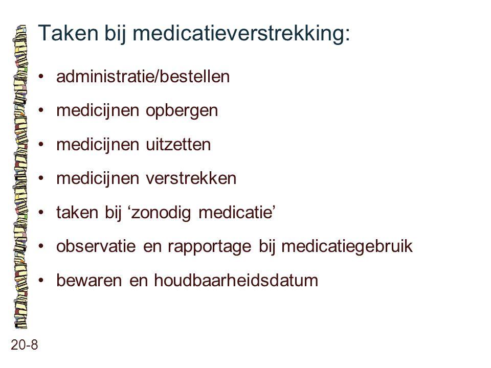 Taken bij medicatieverstrekking: 20-8 administratie/bestellen medicijnen opbergen medicijnen uitzetten medicijnen verstrekken taken bij 'zonodig medic